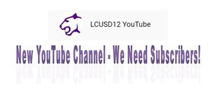 We Are Ready for Subscribers at NEW LCUSD 12 YOU TUBE CHANNEL